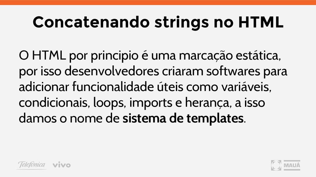 Concatenando strings no HTML O HTML por princip...