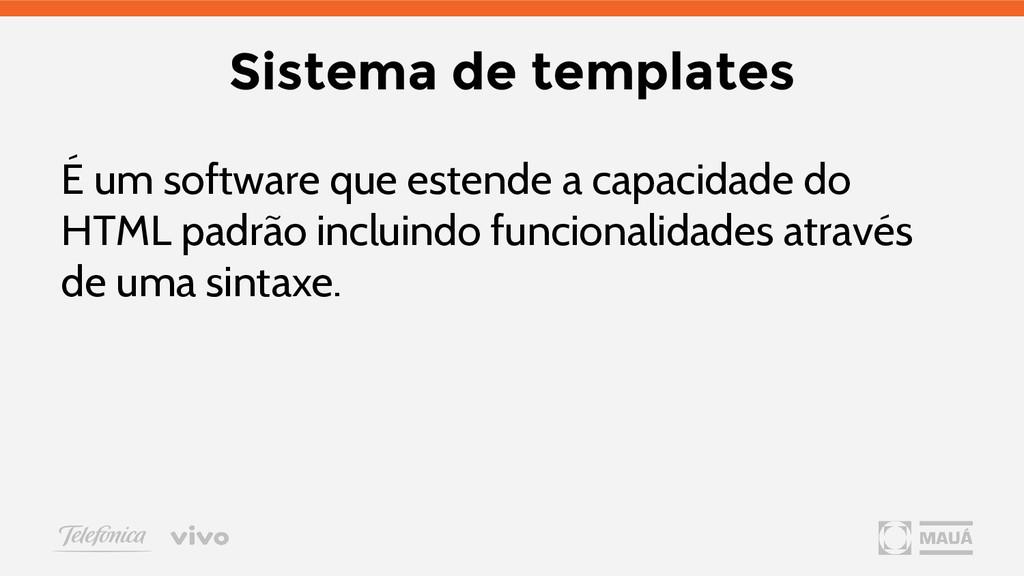 Sistema de templates É um software que estende ...