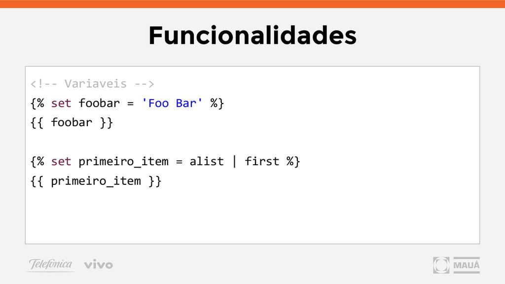 Funcionalidades <!-- Variaveis --> {% set fooba...