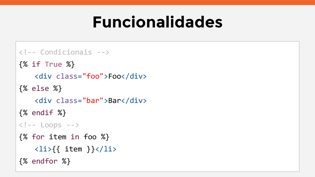 Funcionalidades <!-- Condicionais --> {% if Tru...