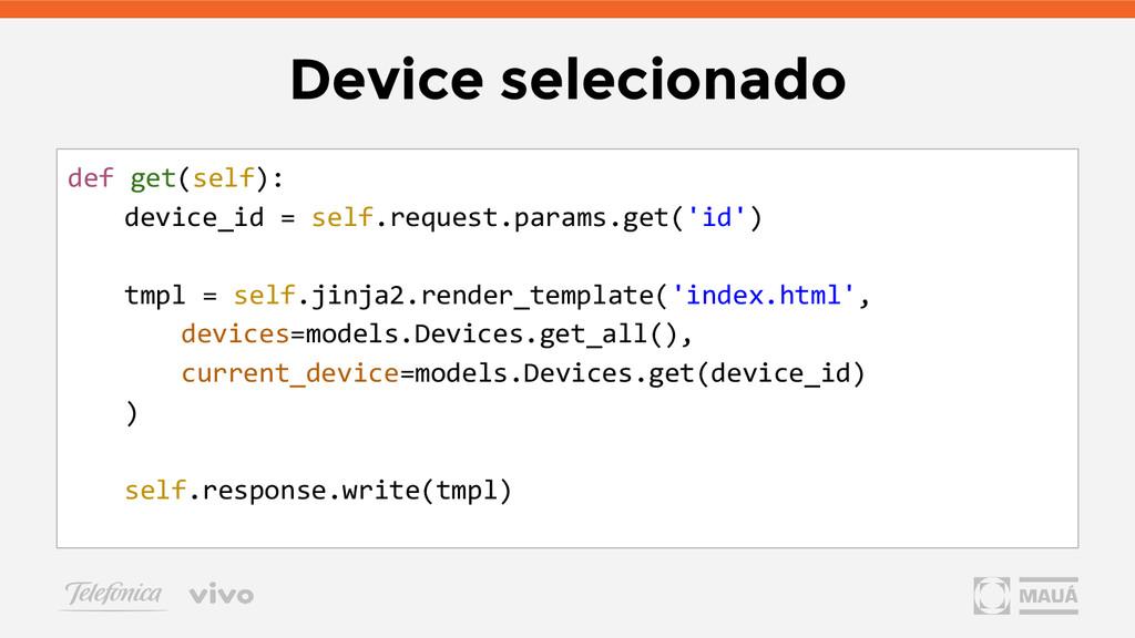 Device selecionado def get(self): device_id = s...