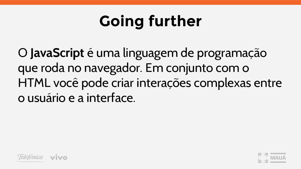 Going further O JavaScript é uma linguagem de p...