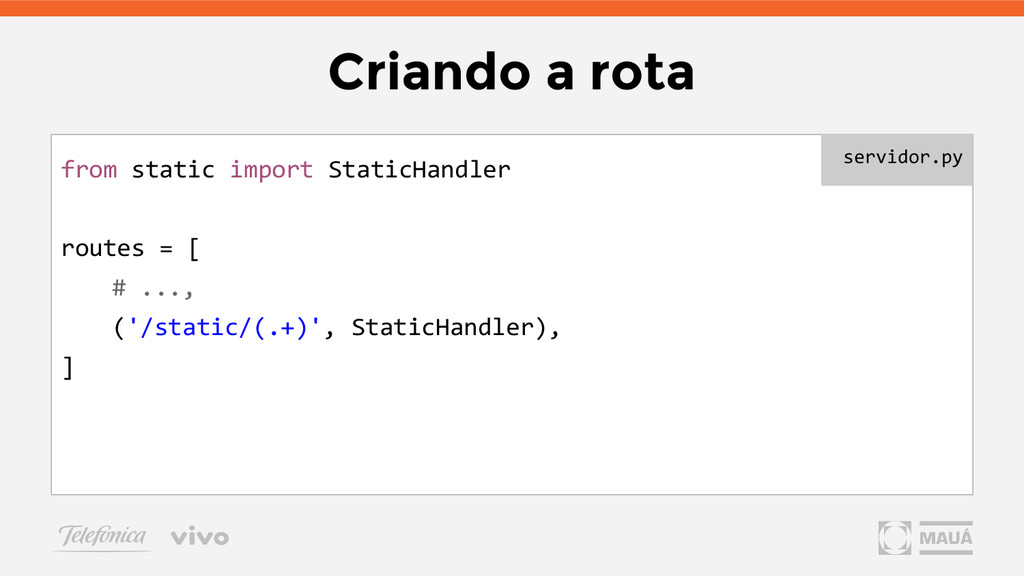 Criando a rota from static import StaticHandler...