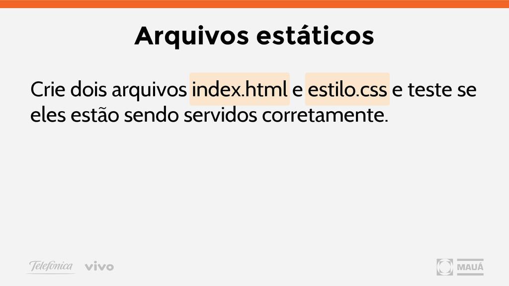Arquivos estáticos Crie dois arquivos index.htm...
