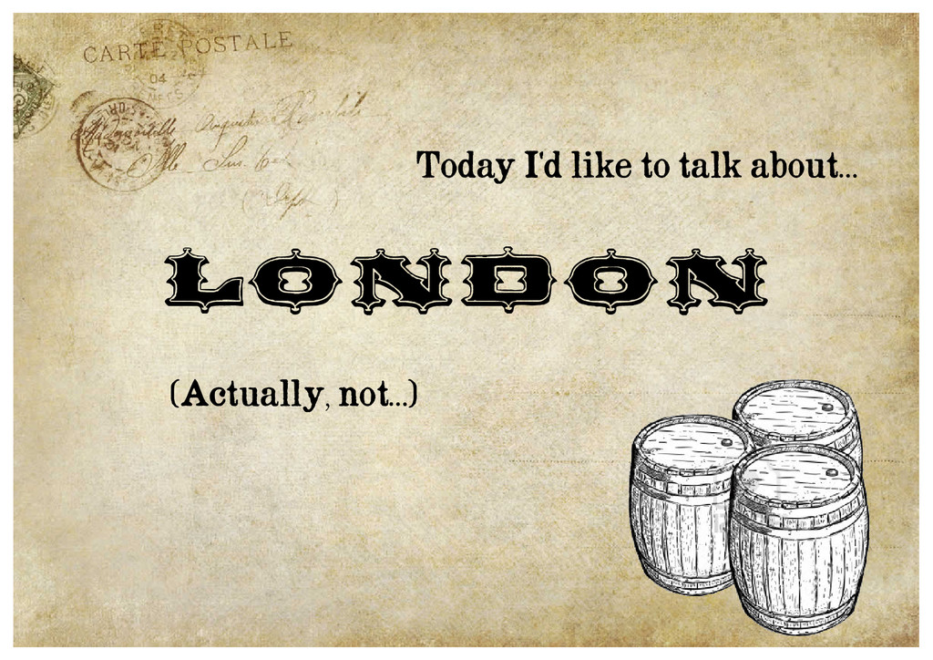 London (Actually, not…) Today I'd like to talk ...