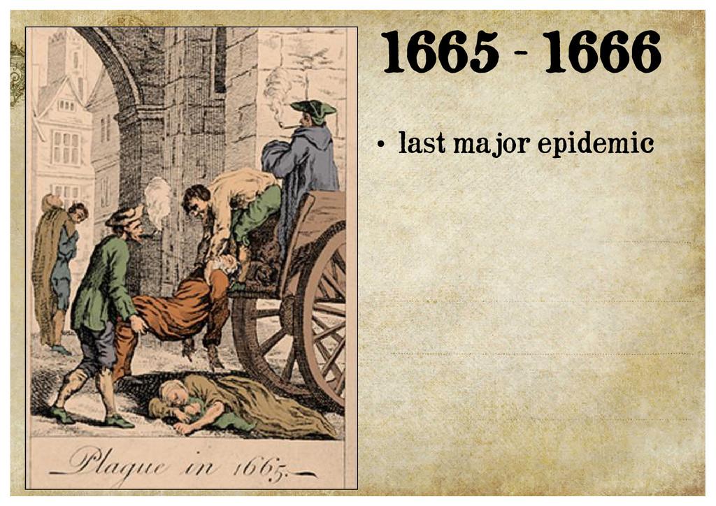1665 - 1666 ● last major epidemic