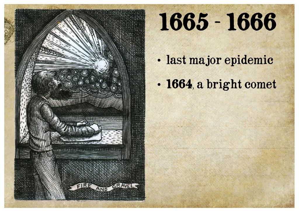 1665 - 1666 ● last major epidemic ● 1664, a bri...