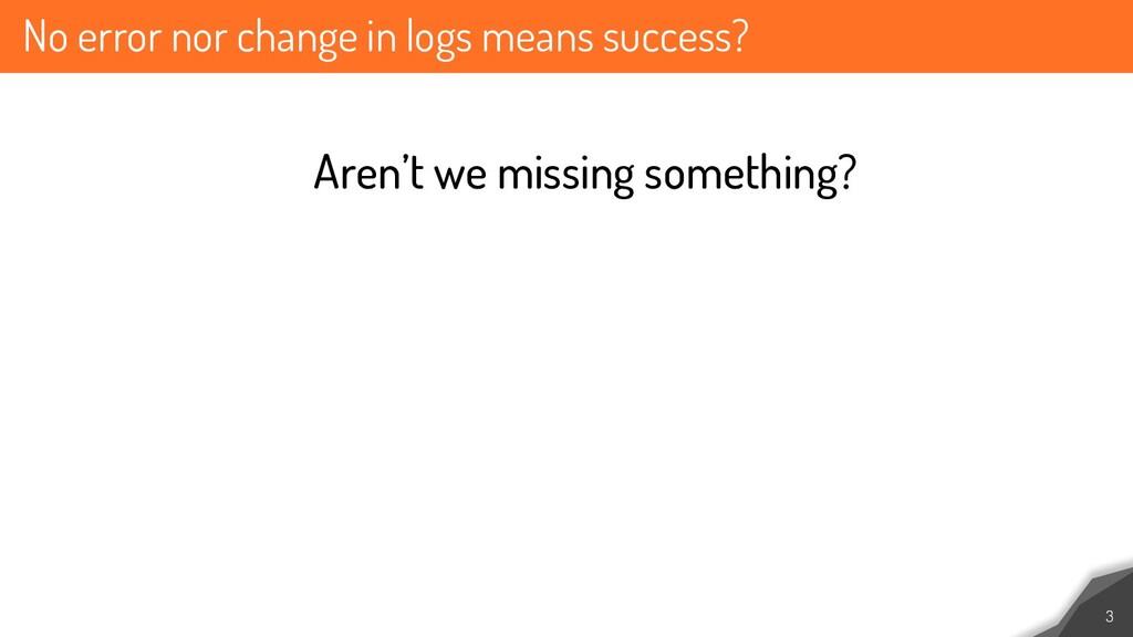 No error nor change in logs means success? 3 Ar...