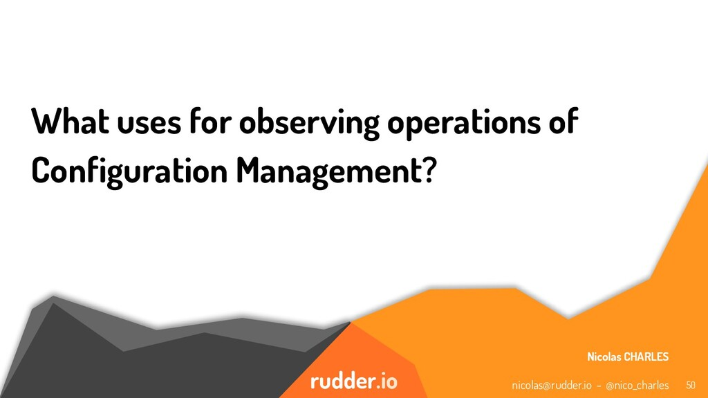 rudder.io What uses for observing operations of...