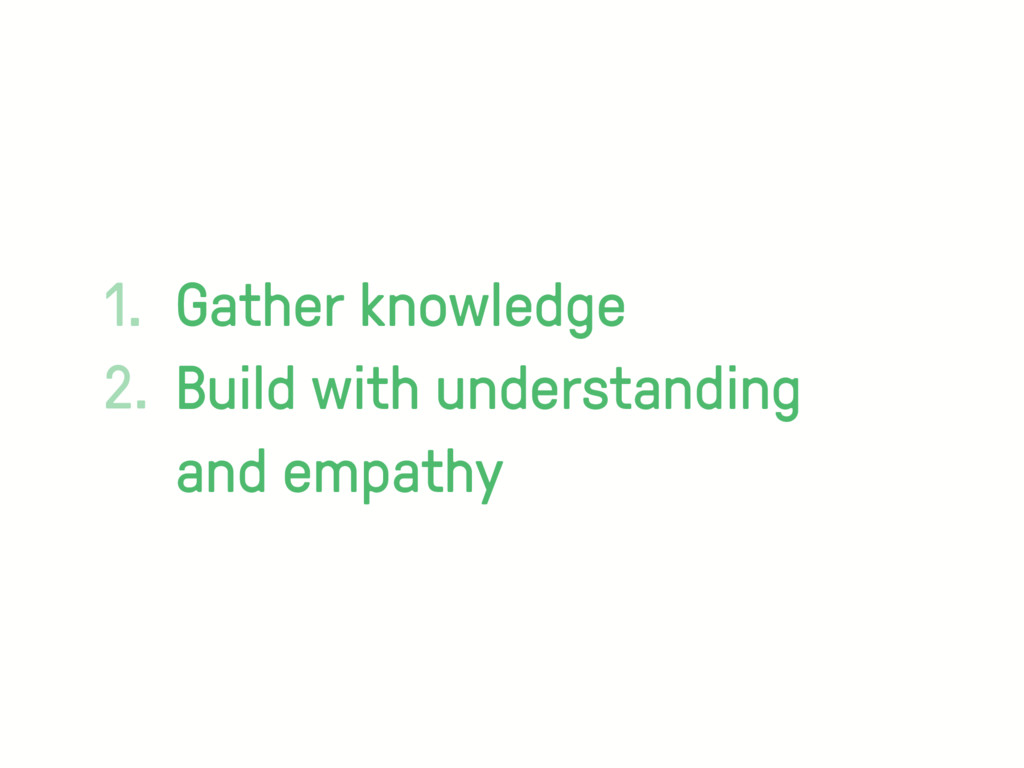 1. Gather knowledge 2. Build with understanding...