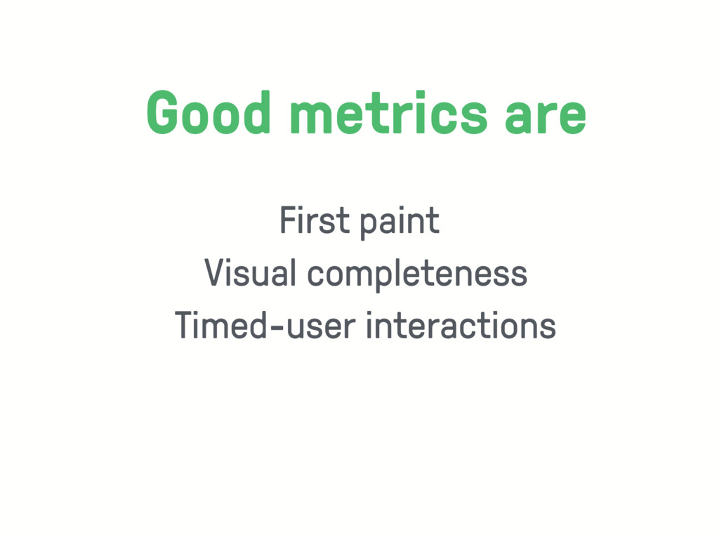 First paint Visual completeness Timed-user inte...