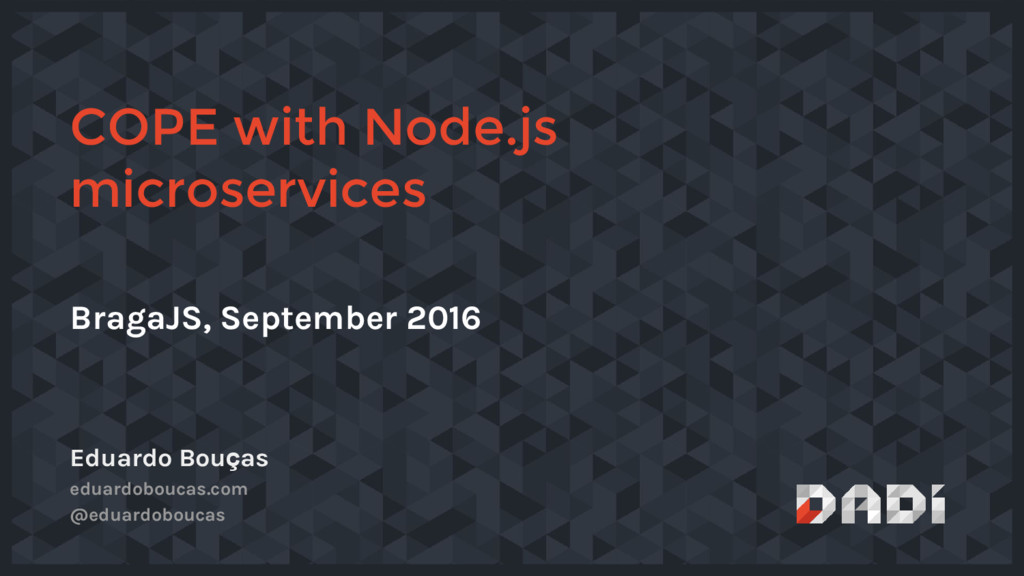 BragaJS, September 2016 COPE with Node.js micro...