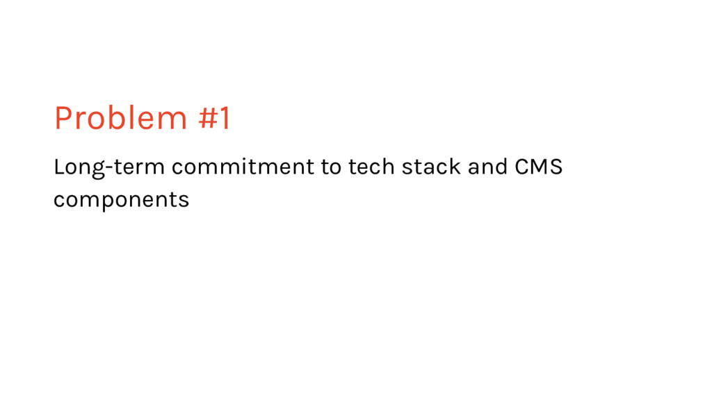 Problem #1 Long-term commitment to tech stack a...