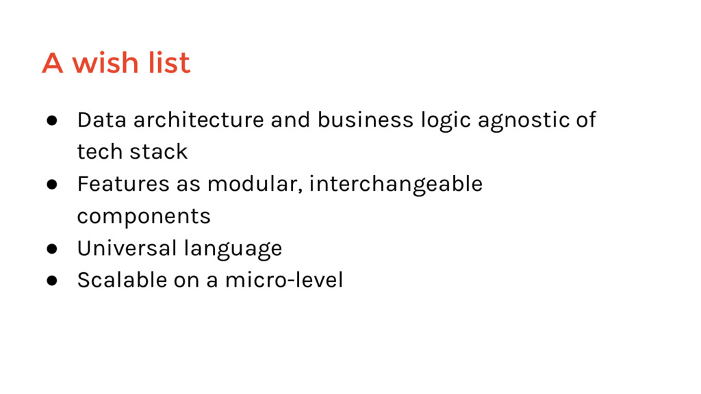 ● Data architecture and business logic agnostic...