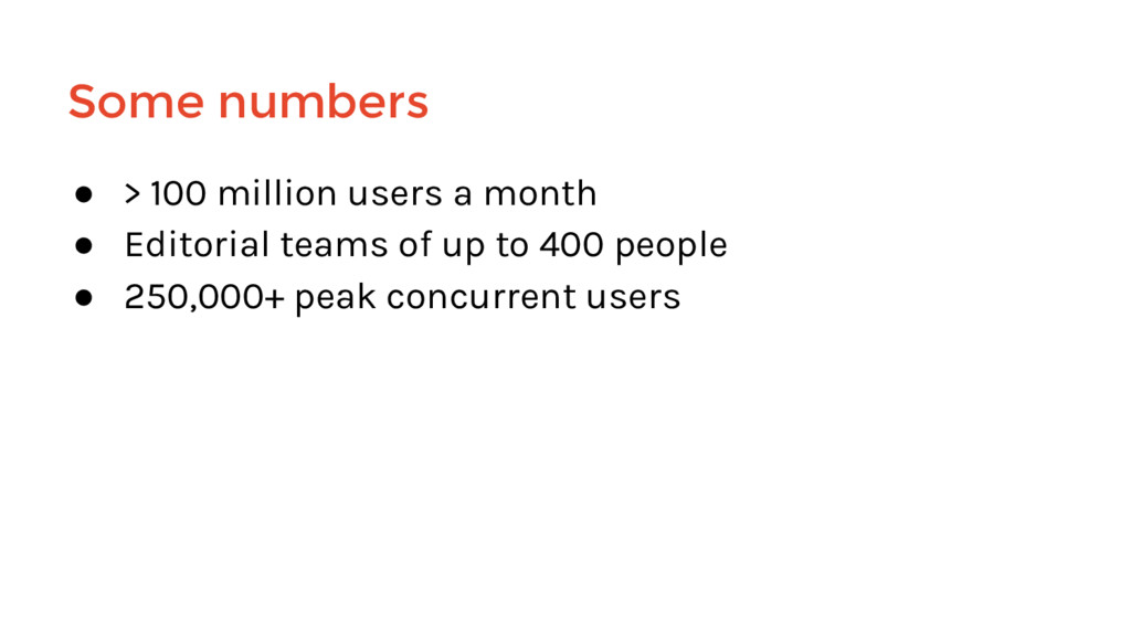 ● > 100 million users a month ● Editorial teams...