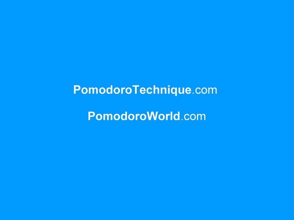 PomodoroTechnique.com PomodoroWorld.com