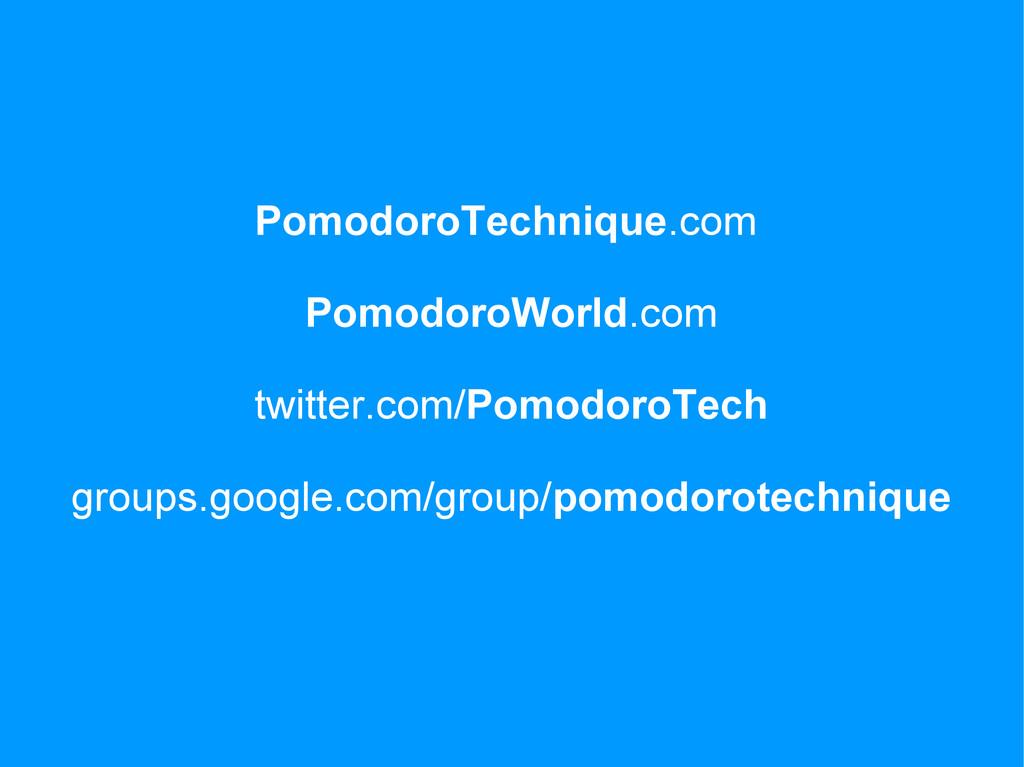 PomodoroTechnique.com PomodoroWorld.com twitter...