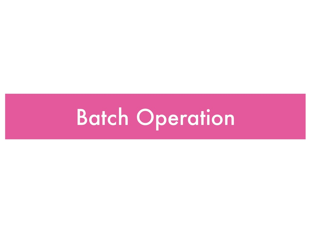 Batch Operation
