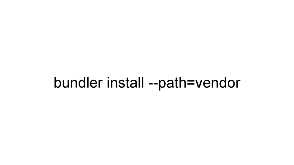 bundler install --path=vendor