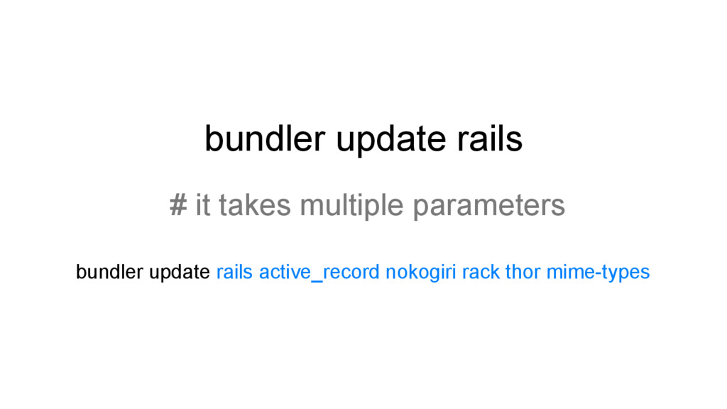 bundler update rails # it takes multiple parame...