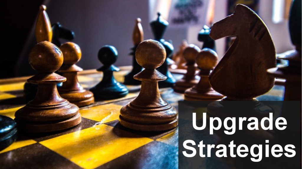 Upgrade Strategies