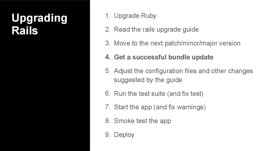 Upgrading Rails 1. Upgrade Ruby 2. Read the rai...