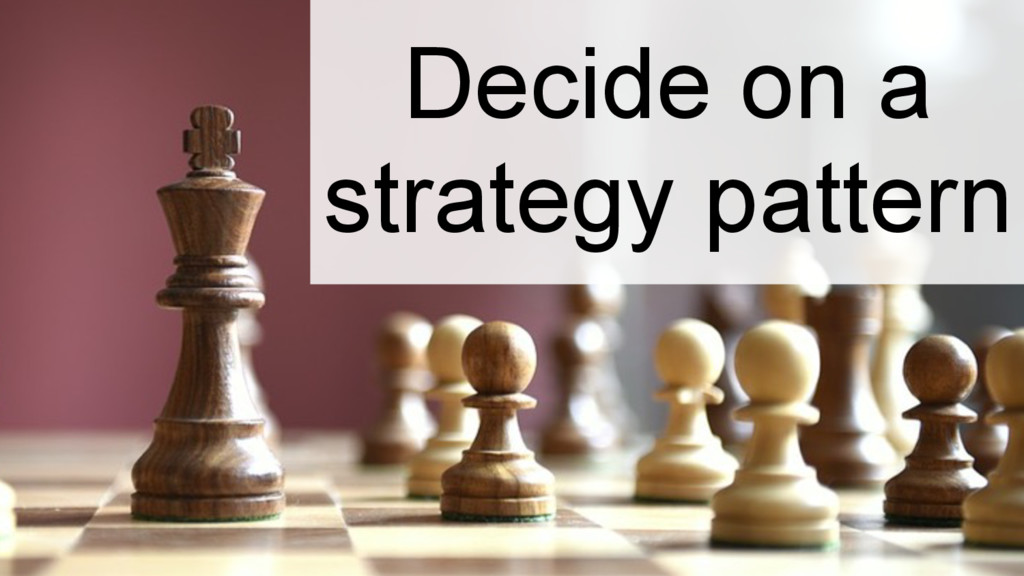 Decide on a strategy pattern