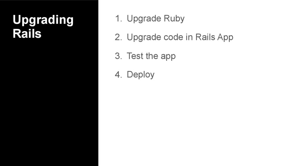 Upgrading Rails 1. Upgrade Ruby 2. Upgrade code...