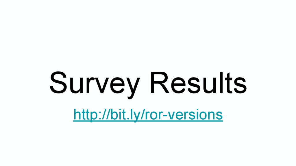 Survey Results http://bit.ly/ror-versions
