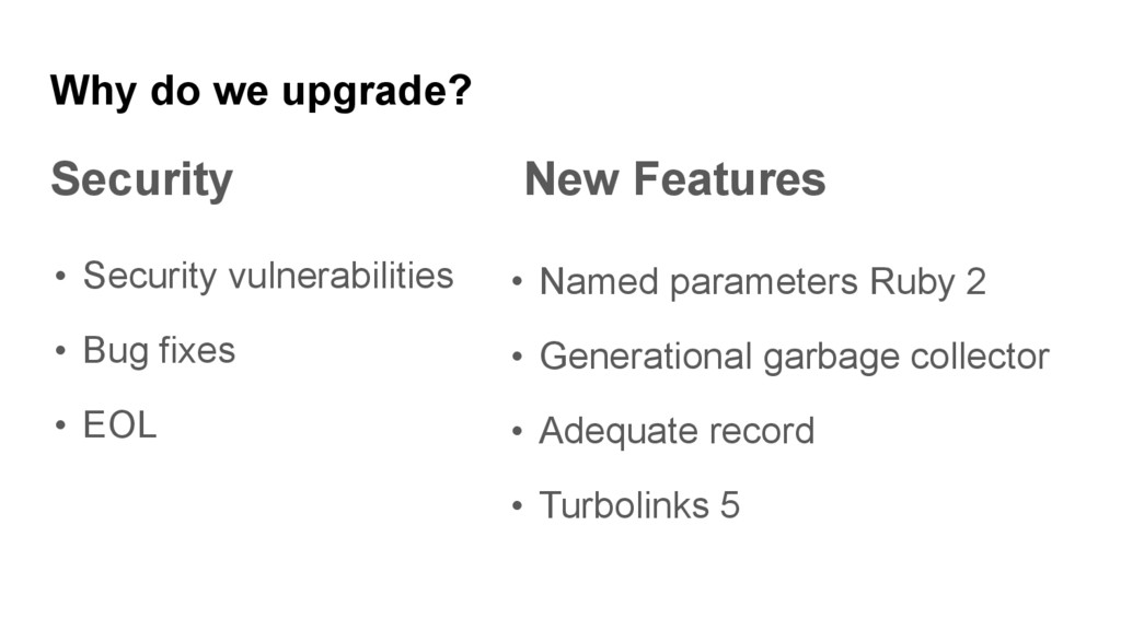 Why do we upgrade? Security New Features • Secu...