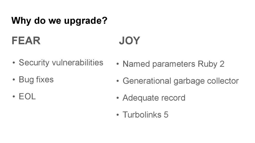 Why do we upgrade? FEAR JOY • Security vulnerab...