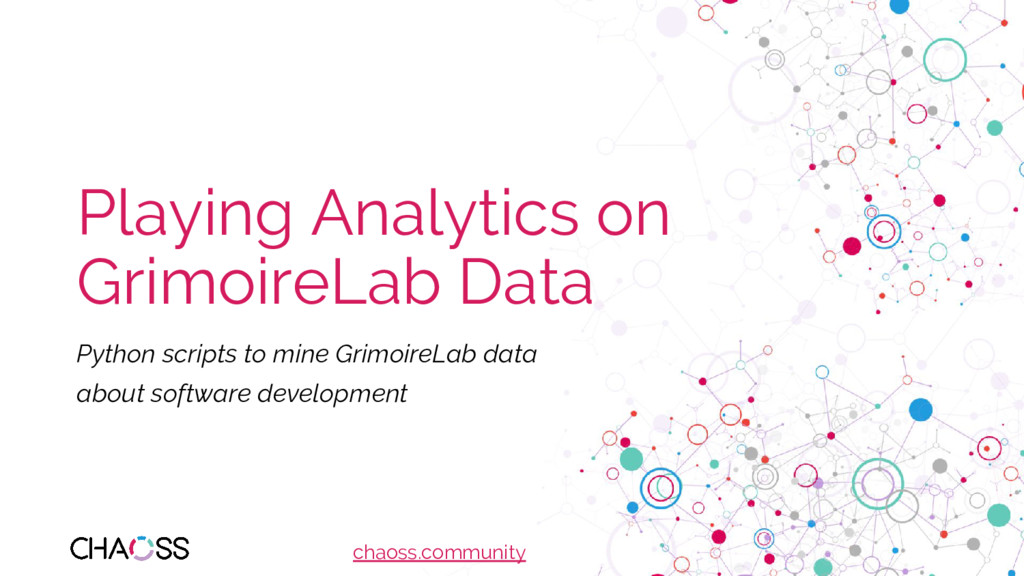 chaoss.community Playing Analytics on GrimoireL...