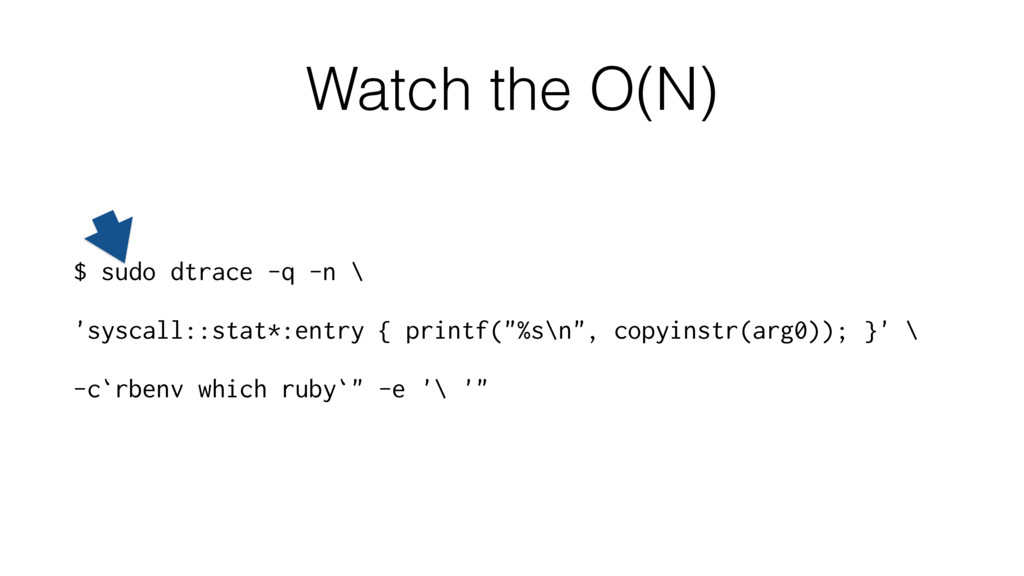 Watch the O(N) $ sudo dtrace -q -n \ 'syscall::...