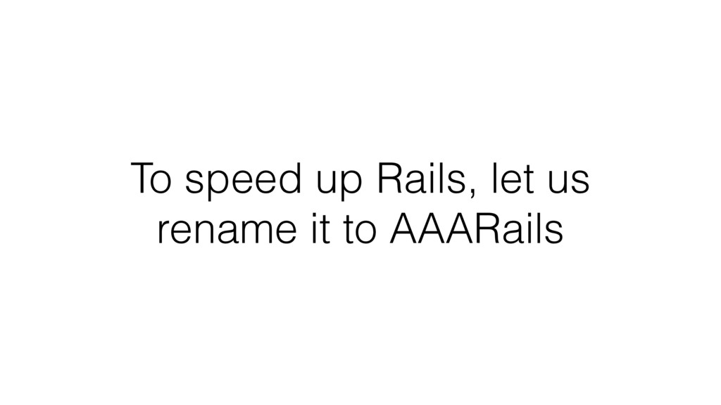 To speed up Rails, let us rename it to AAARails