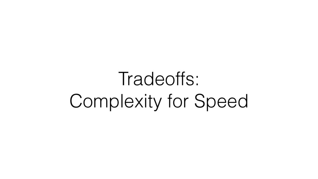 Tradeoffs: Complexity for Speed