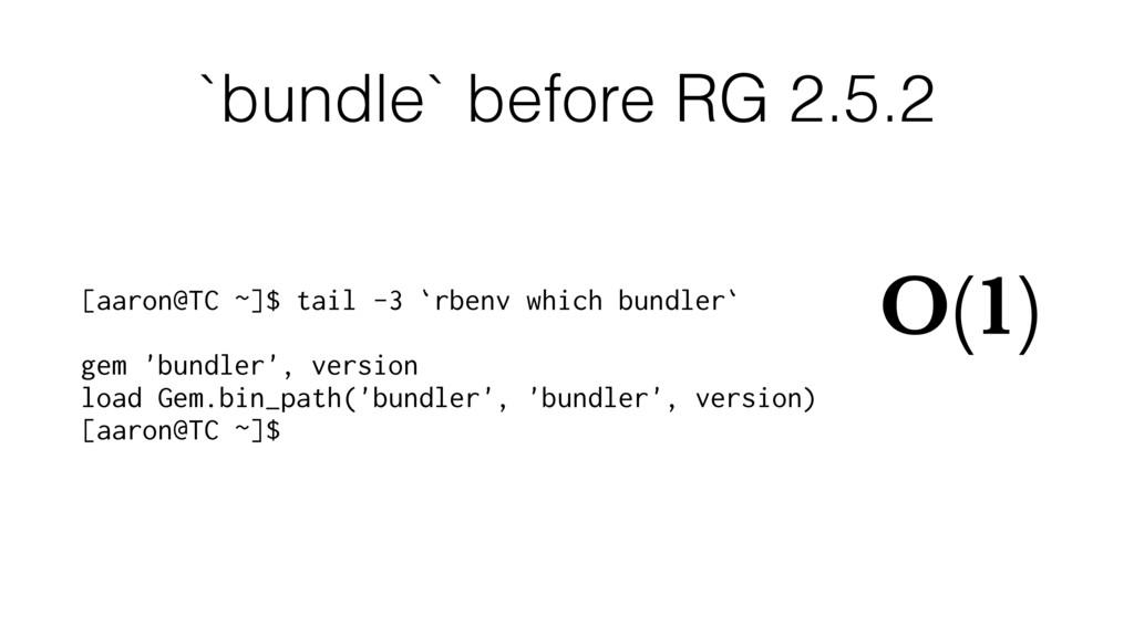 `bundle` before RG 2.5.2 [aaron@TC ~]$ tail -3 ...
