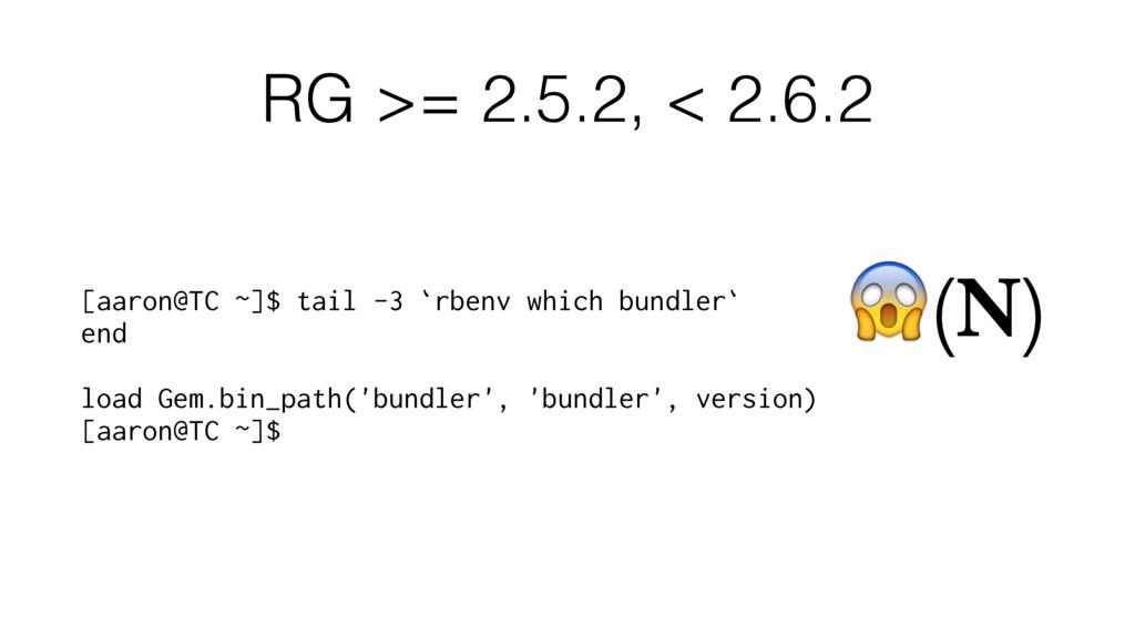 RG >= 2.5.2, < 2.6.2 [aaron@TC ~]$ tail -3 `rbe...