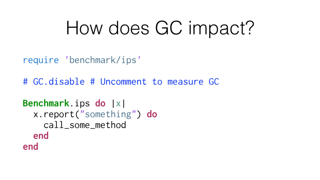 How does GC impact? require 'benchmark/ips' # G...