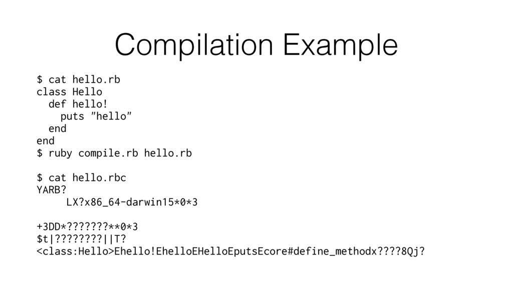 Compilation Example $ cat hello.rb class Hello ...
