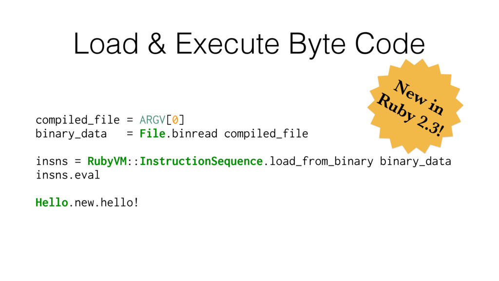 Load & Execute Byte Code compiled_file = ARGV[0...