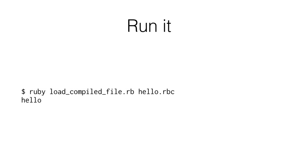Run it $ ruby load_compiled_file.rb hello.rbc h...
