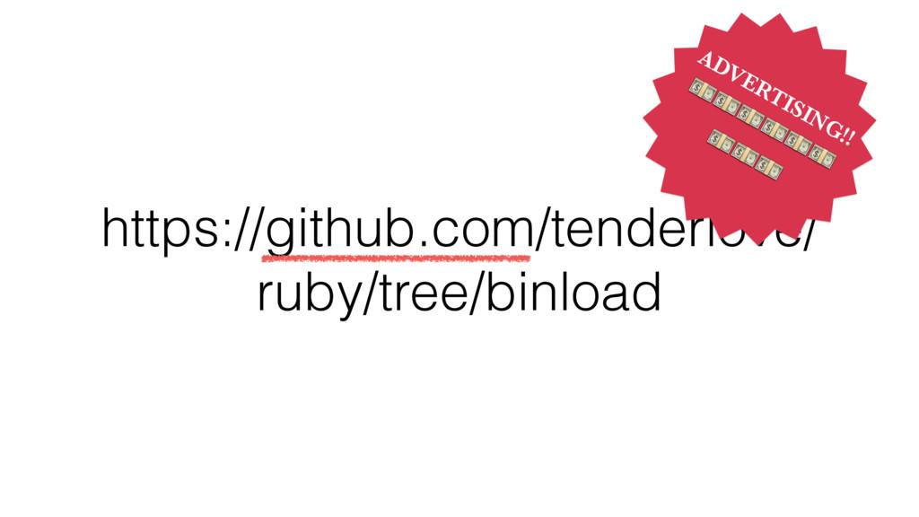 https://github.com/tenderlove/ ruby/tree/binloa...