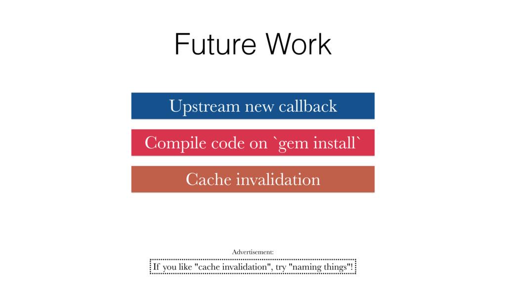 Future Work Upstream new callback Compile code ...