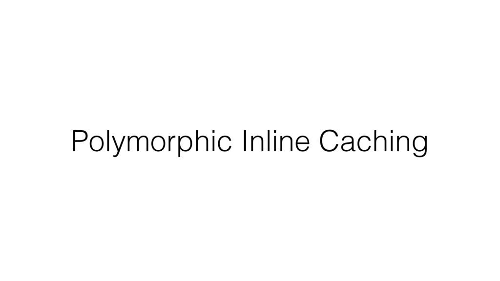 Polymorphic Inline Caching