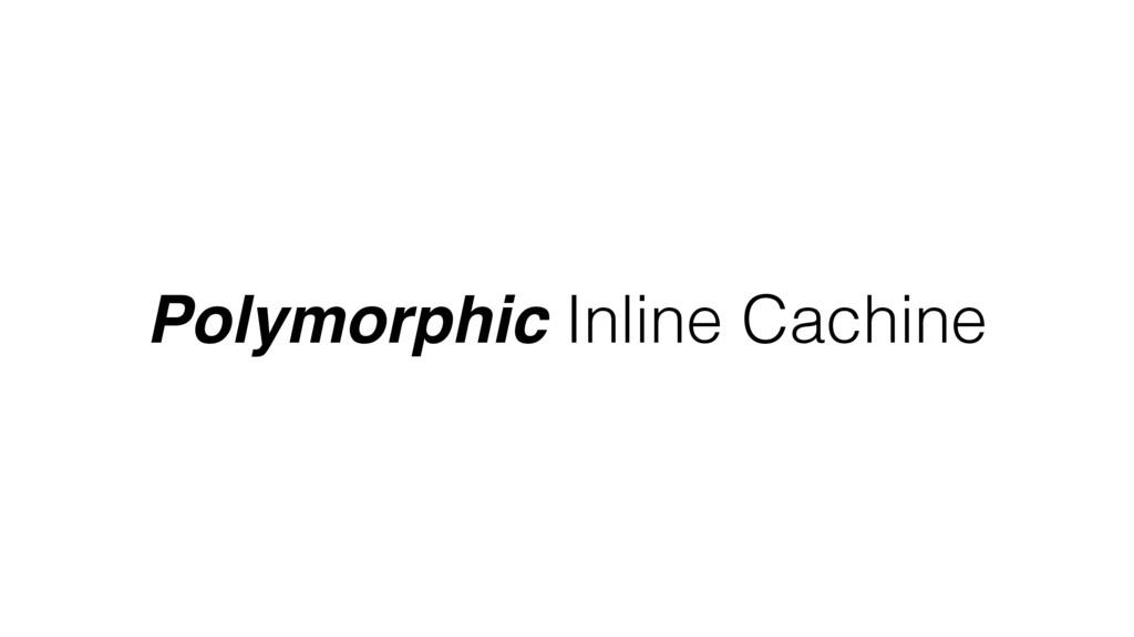 Polymorphic Inline Cachine