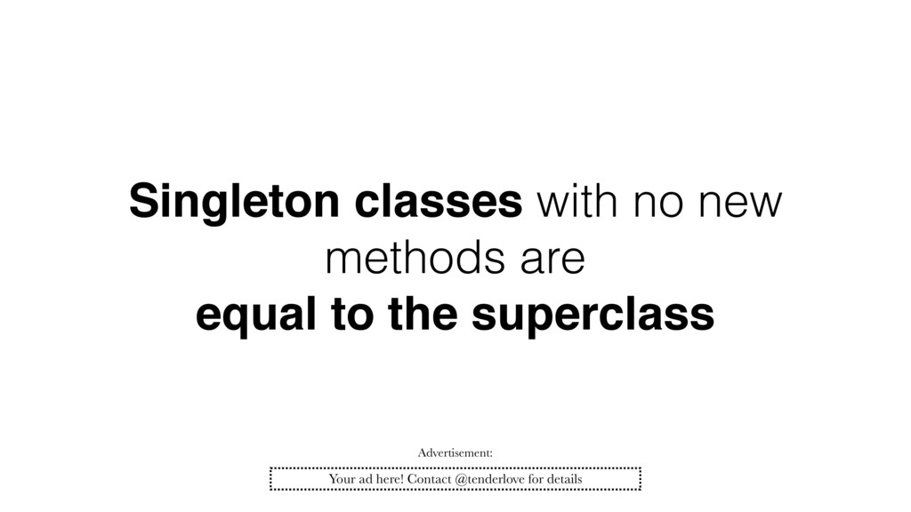 Singleton classes with no new methods are equal...