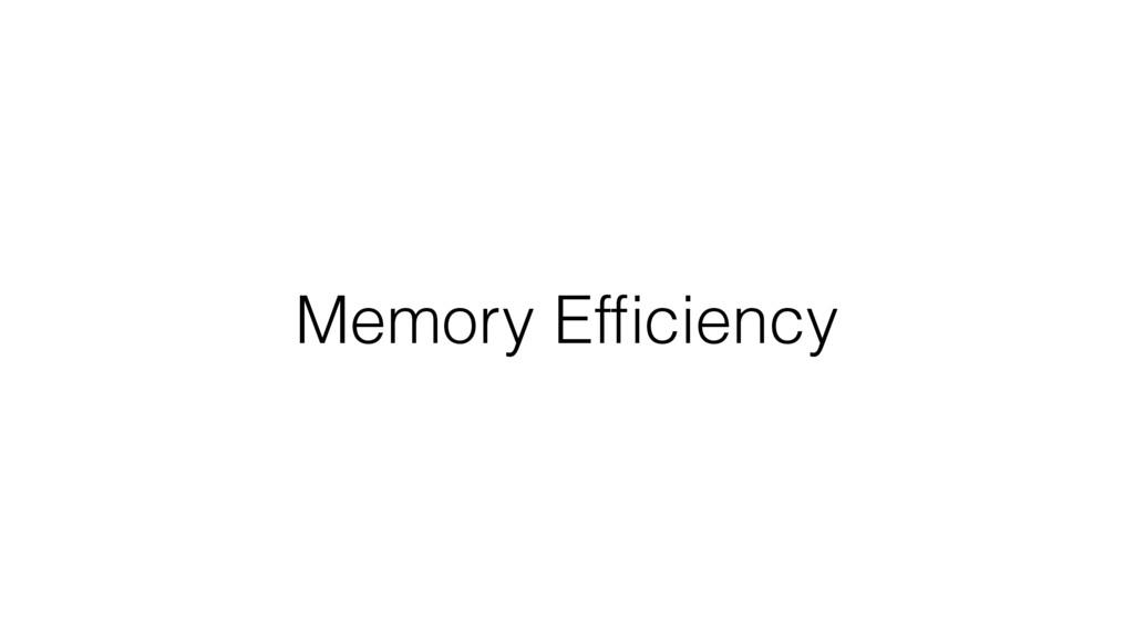 Memory Efficiency