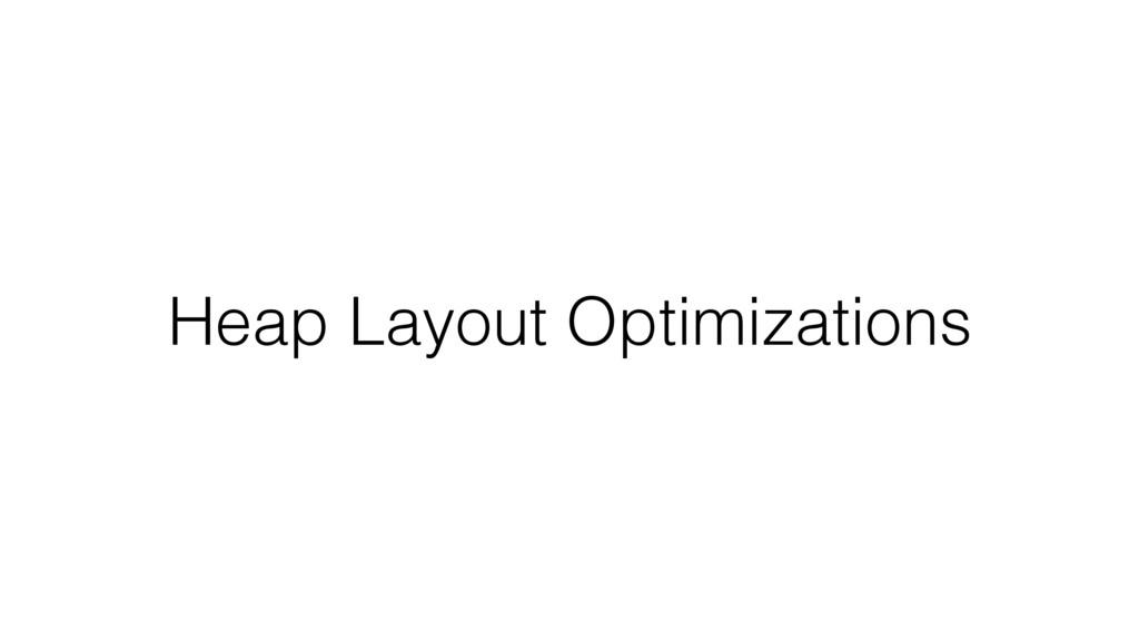 Heap Layout Optimizations