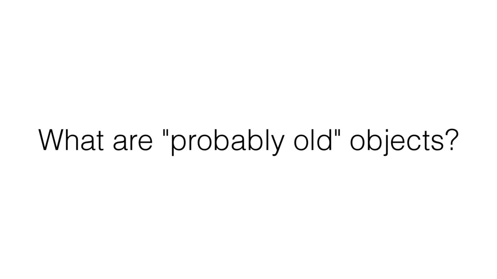 """What are """"probably old"""" objects?"""