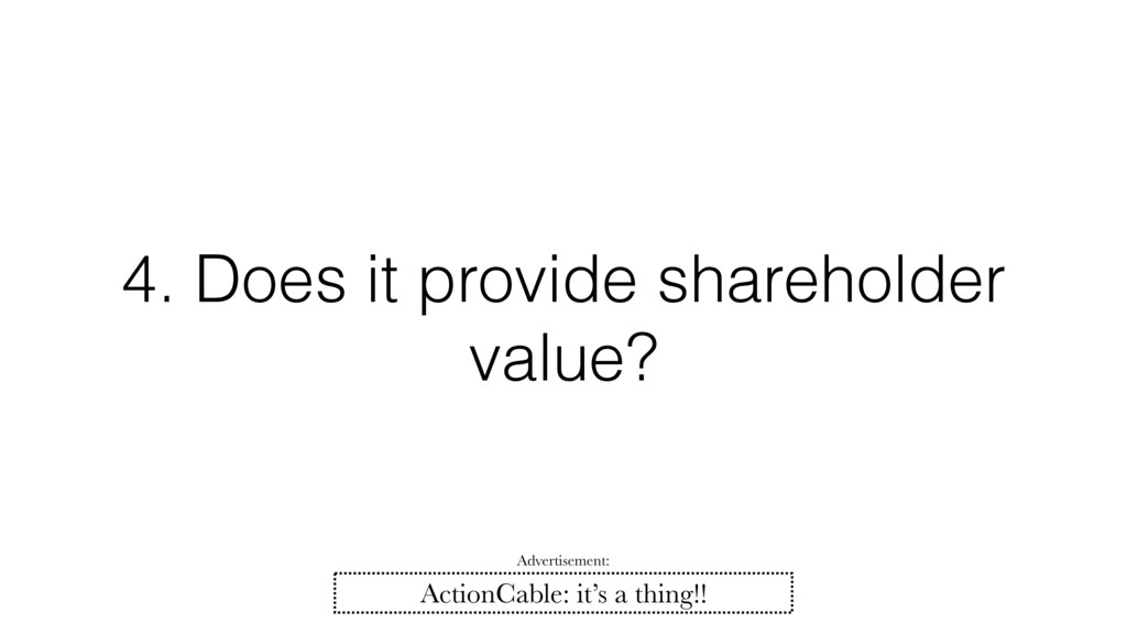 4. Does it provide shareholder value? ActionCab...